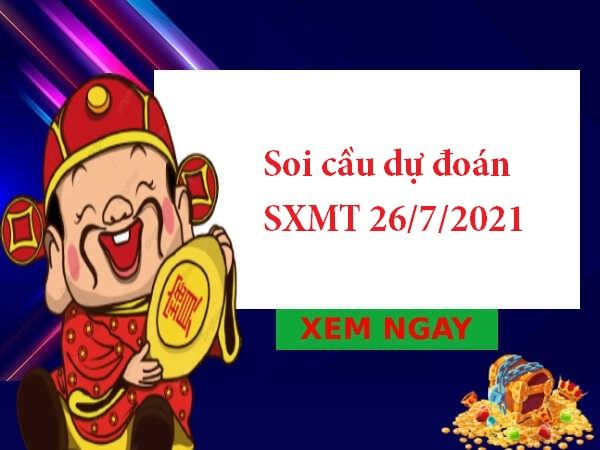 Soi cầu dự đoán SXMT 26/7/2021 hôm nay