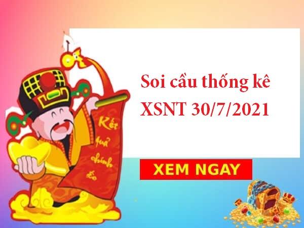 Soi cầu thống kê XSNT 30/7/2021 hôm nay