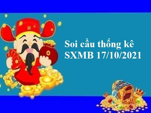 Soi cầu thống kê SXMB 17/10/2021 hôm nay